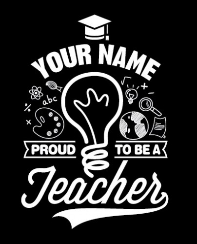 Your Name + Proud to Be a Teacher